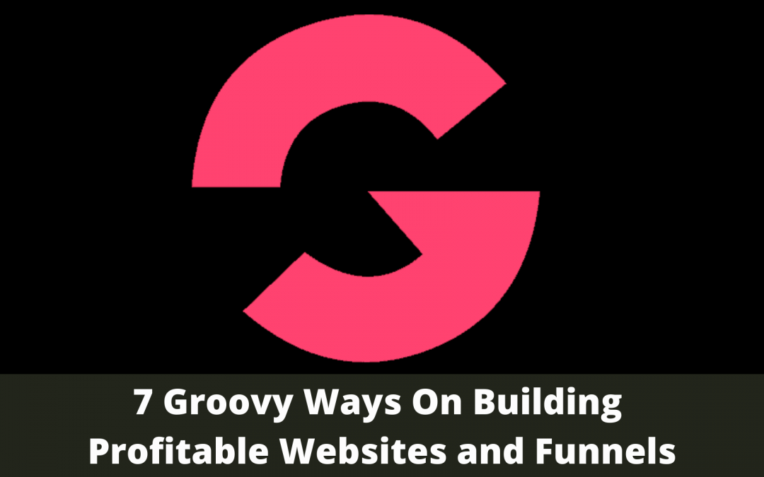 7 Groovy Ways On Building Profitable Websites and Funnels